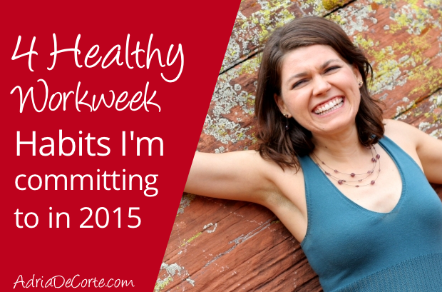 4 Healthy Workweek Habits I'm Committing to in 2015