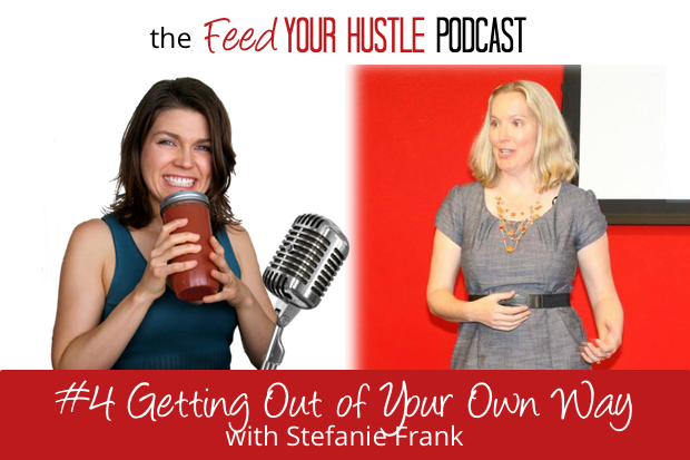 #4 Get Out of Your Own Way with Stefanie Frank