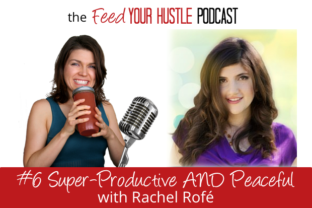 #6 Super-Productive AND Peaceful with Rachel Rofé