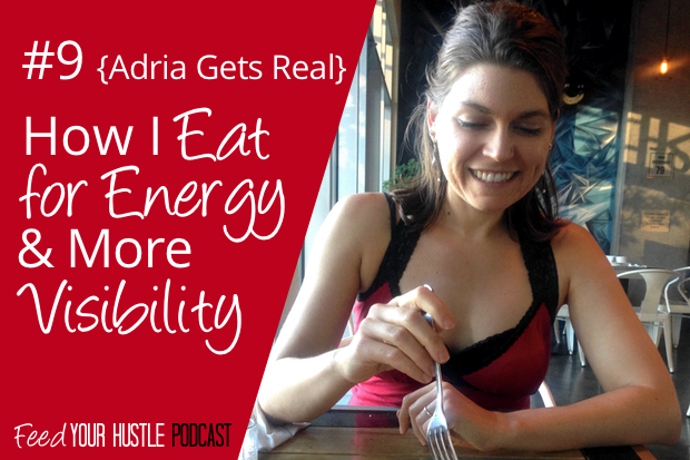 #9 {Adria Gets Real} How I Eat for Energy & More Visibility