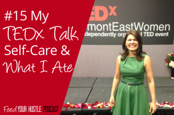 #15 My TEDx Talk Self-Care & What I Ate