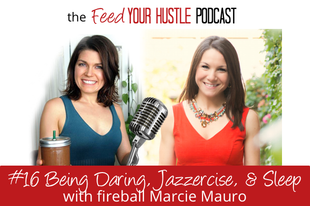 #16 Being Daring, Sleep, & Jazzercise with Fireball Marcie Mauro