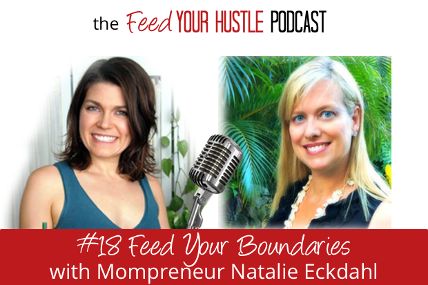 #18 Feed Your Boundaries with Mompreneur Natalie Eckdahl