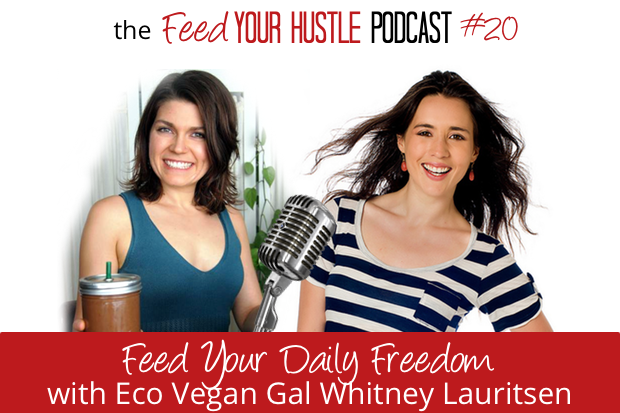 #20 Feed Your Freedom with Eco Vegan Gal Whitney Lauritsen