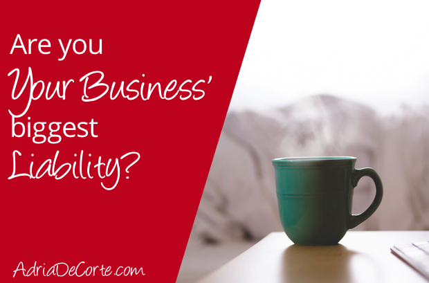 Are You Your Business' Biggest Liability?