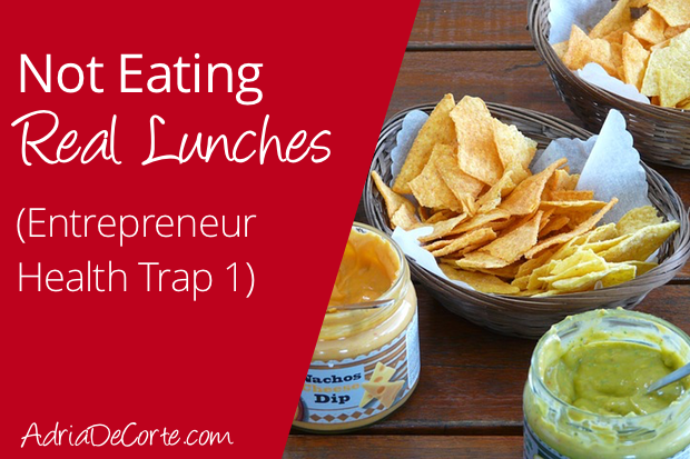 Not Eating Real Lunches (An Entrepreneur Health Trap)