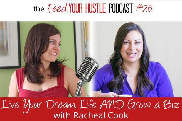 #26 Racheal Cook – Live Your Dream Life While Growing a Biz