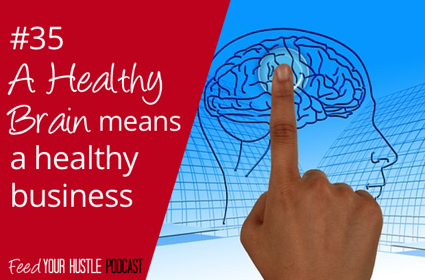 #35 A Healthy Brain Means a Healthy Business