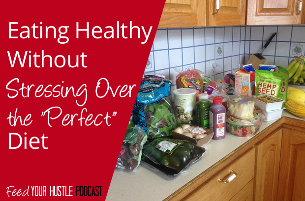 "#30 Eating Healthy Without Stressing Over the ""Perfect"" Diet"