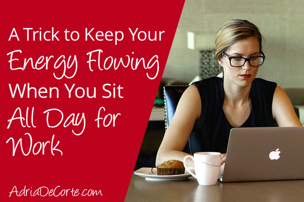 A Trick to Keep Your Energy Flowing When You Sit All Day for Work