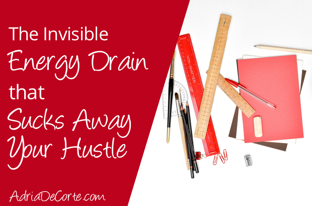 The (In)visible Energy Drain that Sucks Away Your Hustle