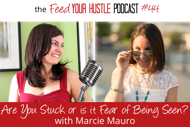 #44 Are You Really Stuck or Is it Fear of Being Seen? with Marcie Mauro