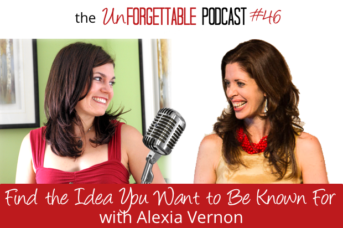#46 Find the Idea You Want to Be Known For with Alexia Vernon