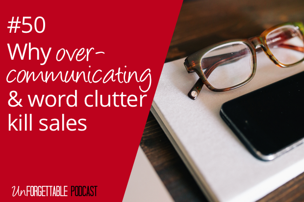 #50 Why Over-Communicating & Word Clutter Kill Sales