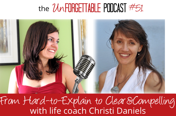 #51 A Life Coach Goes from Hard-to-Explain to Clear & Compelling With Christi Daniels
