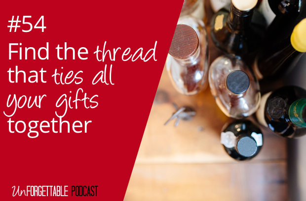 #54 Find the Thread that Ties All Your Gifts Together