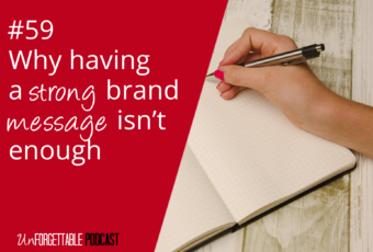 #59 Why Having a Strong Brand Message Isn't Enough
