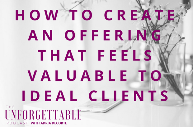 #66 How to Create an Offering that Feels Valuable to Ideal Clients