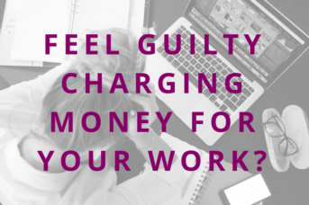 #70 Feel Guilty Charging Money for Your Work?