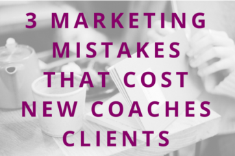 #76 3 Marketing Mistakes that Cost New Coaches Clients