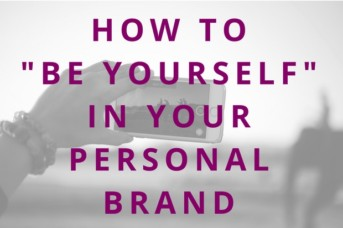 "#79 How to ""Be Yourself"" in Your Personal Brand"