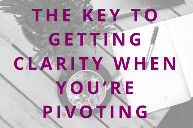#85 The Key to Getting Clarity When You're Pivoting