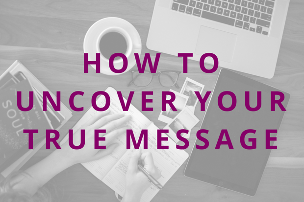 #86 How to Uncover Your True Message (Or The Next Evolution)
