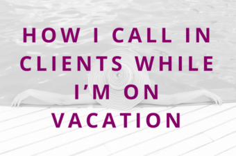 #91 How I Call in Clients While I'm On Vacation
