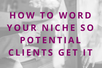 #93 How to Word Your Niche So Potential Clients Get It