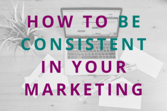 #106 How to Be More Consistent in Your Marketing