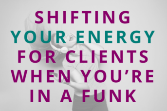 #110 Shifting Your Energy for Clients When You're in a Funk