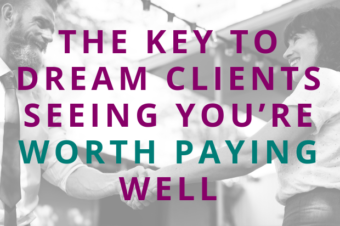 #113 The Key to Dream Clients Seeing You're Worth Paying Well