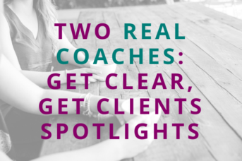 #116 Two Real Coaches: Get Clear, Get Clients Spotlights