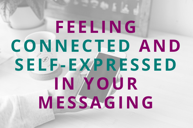 #117 Feeling Connected AND Self-Expressed In Your Messaging