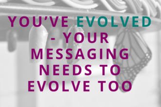 #122 You've Evolved – Your Messaging Needs to Evolve Too