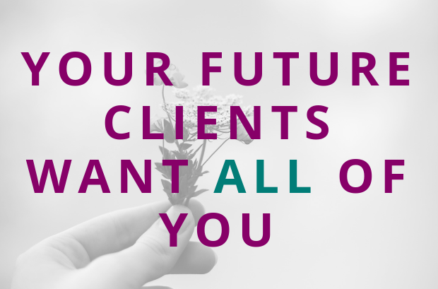 #124 Your Future Clients Want ALL Of You