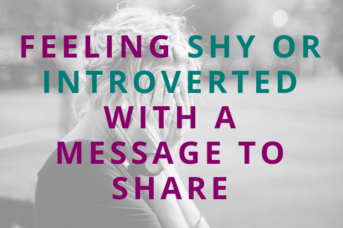 #123 Feeling Shy or Introverted With a Message to Share