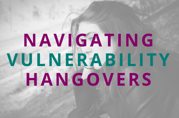 #125 Navigating Vulnerability Hangovers