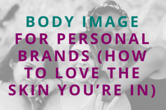 #126 Body Image for Personal Brands (How to Love the Skin You're in)