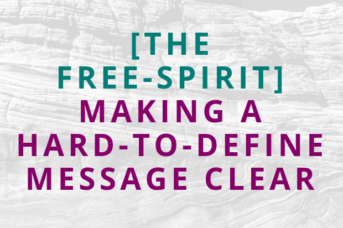 #131 [The Free-Spirit] Making a Hard-to-Define Message Clear