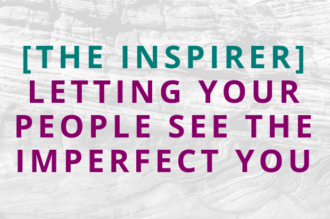 #133 [The Inspirer] Letting Your People See the Imperfect You