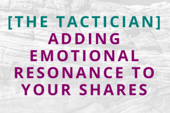 #134 [The Tactician] Adding Emotional Resonance to Your Shares
