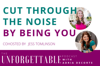 #135 Cut Through the Noise By Being You with Cohost Jess Tomlinson