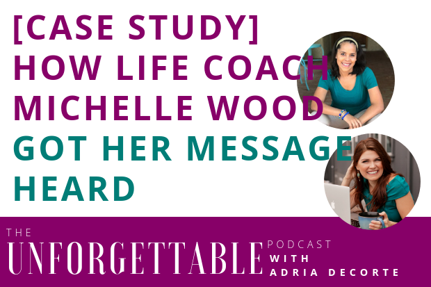 #136 [Case Study] How Life Coach Michelle Wood Got Her Message Heard