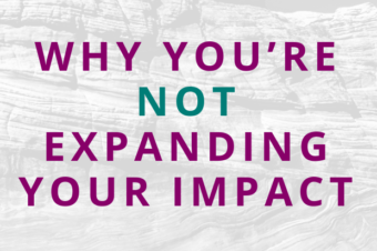 #138 Why You're Not Expanding Your Impact