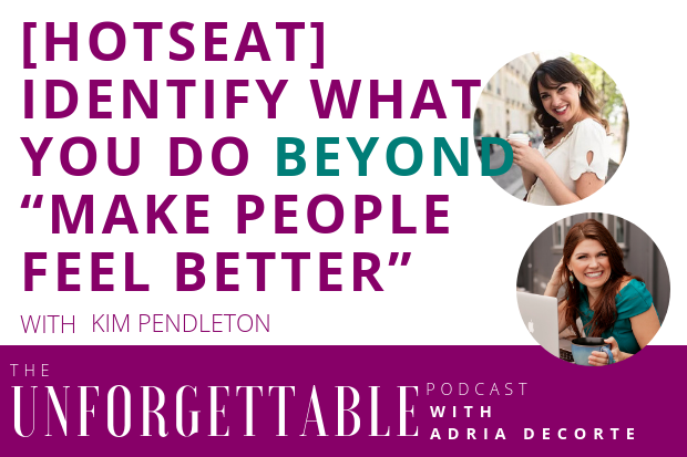 """#139 [Hotseat] Identify What You Do Beyond """"Make People Feel Better"""" with Kim Pendleton"""