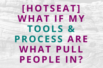 #141 [Hotseat] What if My Tools & Process ARE What Pull People In?