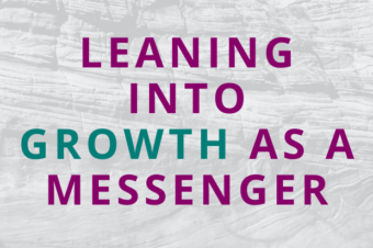 #149 Leaning Into Growth as a Messenger