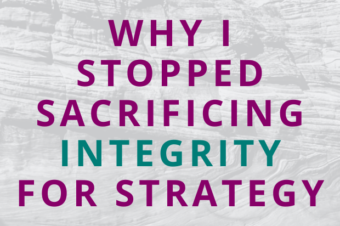 #151 Why I Stopped Sacrificing Integrity for Strategy