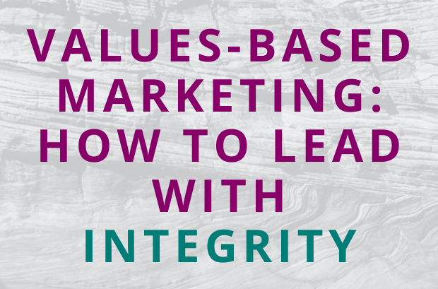 #152 Values-Based Marketing: How To Lead With Integrity